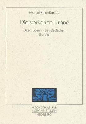 Die Verkehrte Krone: Uber Die Juden in Der Deutschen Literatur