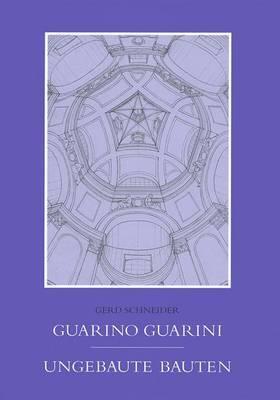 Guarno Guarini Ungebaute Bauten
