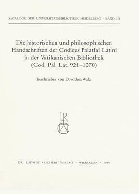 Die Historischen Und Philosophischen Handschriften Der Codices Palatini Latini in Der Vatikanischen Bibliothek: Codex Palatinus Latinus 921 Bis 1078