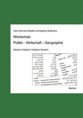 Wortschatz Politik - Wirtschaft - Geographie: Deutsch-Arabisch / Arabisch-Deutsch