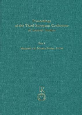 Proceedings of the Third European Conference of Iranian Studies: Held in Cambridge, 11th to 15th September 1999. Mediaeval and Modern Persian