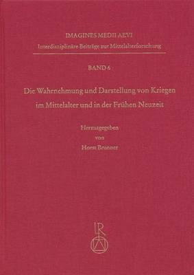 Wahrnehmung Und Darstellung Von Kriegen Im Mittelalter Und in Der Fruhen Neuzeit
