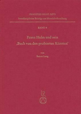 Franz Helm Und Sein Buch Von Den Probierten Kunsten: Ein Handschriftlich Verbreitetes Buchsenmeisterbuch in Der Zeit Des Fruhen Buchdrucks
