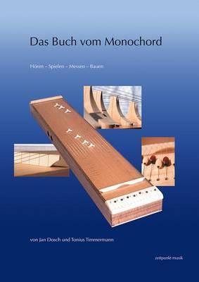 Das Buch Vom Monochord: Horen - Spielen - Messen - Bauen