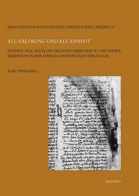 All-Erlosung Und All-Einheit: Studien Zum Buch Des Heiligen Hierotheos Und Seiner Rezeption in Der Syrisch-Orthodoxen Theologie