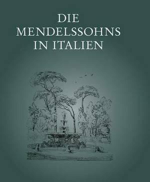 Die Mendelssohns in Italien: Ausstellung Des Mendelssohn-Archivs Der Staatsbibliothek Zu Berlin - Preussischer Kulturbesitz