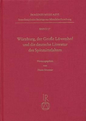 Wurzburg, Der Grosse Lowenhof Und Die Deutsche Literatur Des Spatmittelalters: Tagung Vom 9. Bis 12. Oktober 2002