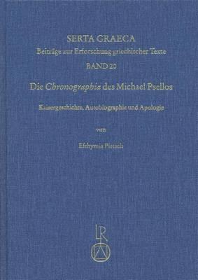 Die Chronographia Des Michael Psellos: Kaisergeschichte, Autobiographie Und Apologie
