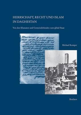 Herrschaft, Recht Und Islam in Daghestan: Von Den Khanaten Und Gemeindebunden Zum Dschihad-Staat