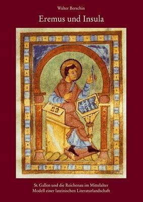 Eremus Und Insula: St. Gallen Und Die Reichenau Im Mittelalter - Modell Einer Lateinischen Literaturlandschaft