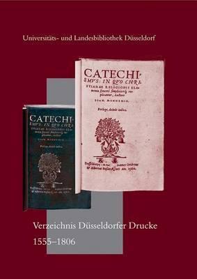 Verzeichnis Dusseldorfer Drucke 1555 Bis 1806: Eine Bibliographie
