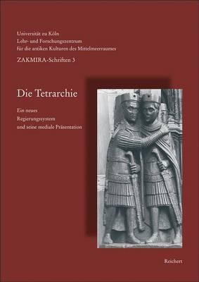 Die Tetrarchie: Ein Neues Regierungssystem Und Seine Mediale Prasentation