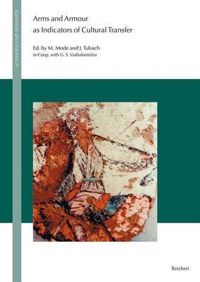 Arms and Armour as Indicators of Cultural Transfer: The Steppes and the Ancient World from Hellenistic Times to the Early Middle Ages