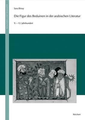 Die Figur Des Beduinen in Der Arabischen Literatur: 9. Bis 12. Jahrhundert