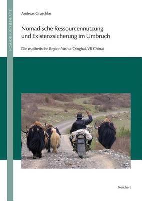 Nomadische Ressourcennutzung Und Existenzsicherung Im Umbruch: Die Osttibetische Region Yushu (Qinghai, VR China)