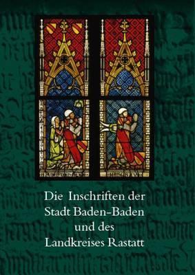 Die Inschriften Der Stadt Baden-Baden Und Des Landkreises Rastatt