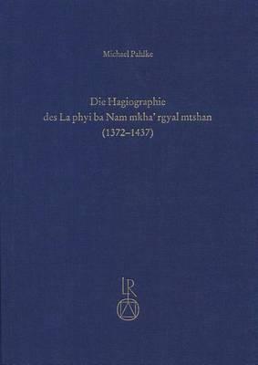 Die Hagiographie Des La Phyi Ba Nam Mkha' Rgyal Mtshan (1372 Bis 1437): Eine Studie Uber Das Leben Eines Tibetischen Heiligen
