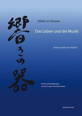 Hibiki No Utsawa - Das Leben Und Die Musik: Musik Und Musiktherapie Zwischen Japan Und Deutschland