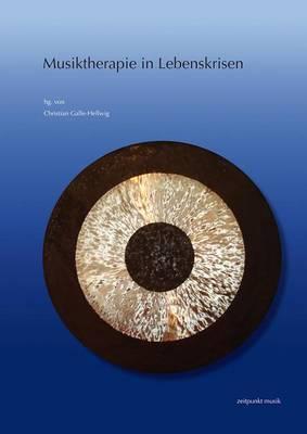 Musiktherapie in Lebenskrisen: 18. Musiktherapietagung Am Freien Musikzentrum Munchen E. V. (6. Bis 7. Marz 2010)