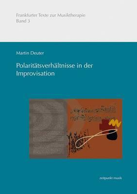 Polaritatsverhaltnisse in Der Improvisation: Systematik Einer Musikalisch-Psychologischen Benennung Der Musiktherapeutischen Improvisation