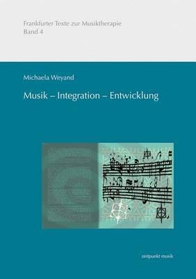 Musik - Integration - Entwicklung: Musikmachen in Der Praventiven Musiktherapeutischen Arbeit Mit Sozial Benachteiligten Migrantenkindern