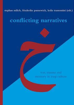 Conflicting Narratives: War, Trauma and Memory in Iraqi Culture