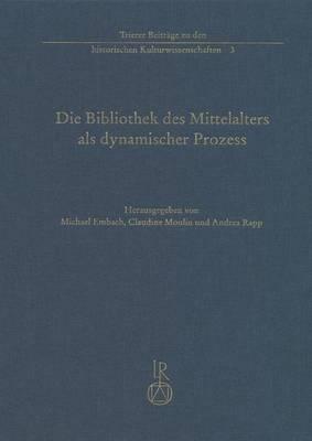 Die Bibliothek Des Mittelalters ALS Dynamischer Prozess