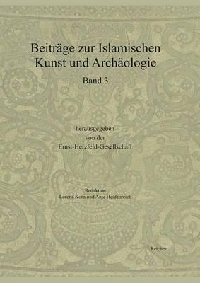 Beitrage Zur Islamischen Kunst Und Archaologie: Jahrbuch Der Ernst-Herzfeld-Gesellschaft E.V.