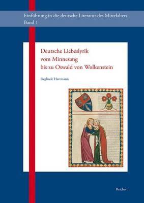 Deutsche Liebeslyrik Vom Minnesang Bis Zu Oswald Von Wolkenstein: Oder die Entdeckung der Liebe Im Mittelalter