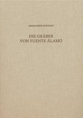 Die Graber Von Fuente Alamo: Fuente Alamo Teil 4: Ein Beitrag Zu Den Grabriten Und Zur Chronologie Der El Argar-Kultur