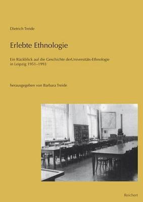 Erlebte Ethnologie: Ein Ruckblick Auf Die Geschichte Der Universitats-Ethnologie in Leipzig 1951 Bis 1993