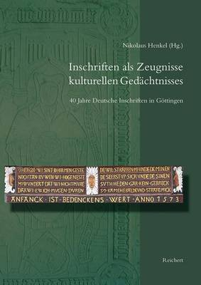 Inschriften ALS Zeugnisse Kulturellen Gedachtnisses: 40 Jahre Deutsche Inschriften in Gottingen. Beitrage Zum Jubilaumskolloquium Vom 22. Oktober 2010 in Gottingen