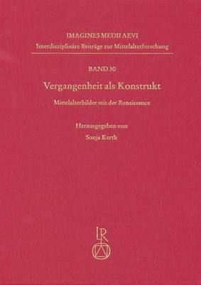 Vergangenheit ALS Konstrukt: Mittelalterbilder Seit Der Renaissance