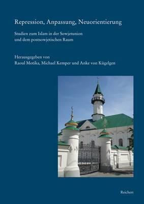 Repression, Anpassung, Neuorientierung: Studien Zum Islam in Der Sowjetunion Und Dem Postsowjetischen Raum