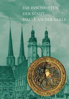 Die Inschriften Der Stadt Halle an Der Saale