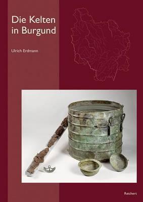 Die Kelten in Burgund: Historischer Und Archaologischer Uberblick