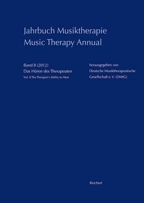 Jahrbuch Musiktherapie / Music Therapy Annual: Band 8 (2012) Das Horen Des Therapeuten / Vol. 8 (2012) the Therapist's Ability to Hear