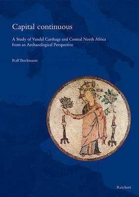 Capital Continuous: A Study of Vandal Carthage and Central North Africa from an Archaeological Perspective