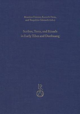 Scribes, Texts, and Rituals in Early Tibet and Dunhuang: Proceedings of the Third Old Tibetan Studies Panel Held at the Seminar of the International Association for Tibetan Studies, Vancouver 2010