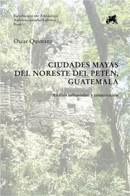 Ciudades Mayas del Noreste del Peten, Guatemala: Analisis Urbanistico y Conservacion