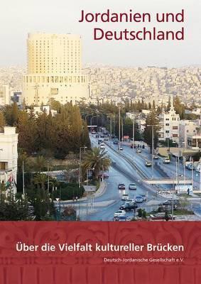 Jordanien Und Deutschland: Uber Die Vielfalt Kultureller Brucken. Festschrift Zum 50jahrigen Bestehen Der Deutsch-Jordanischen Gesellschaft E.V.