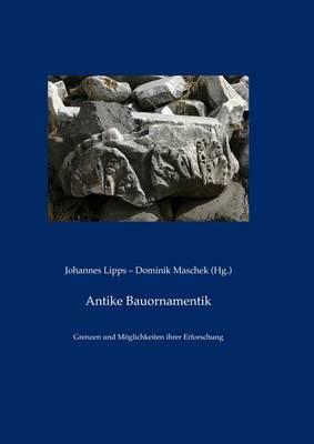 Antike Bauornamentik: Grenzen Und Moglichkeiten Ihrer Erforschung