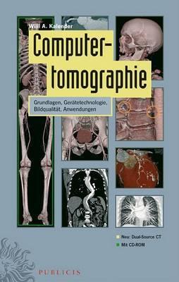Computertomographie: Grundlagen, Geratetechnolgie Bildqualitat, Anwendungen