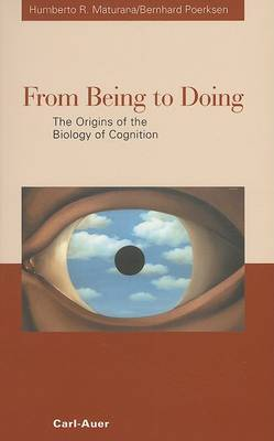 From Being to Doing: The Origins of the Biology of Cognition