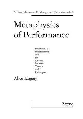 Metaphysics of Performance. Performance, Performativity and the Relation Between Theatre and Philosophy