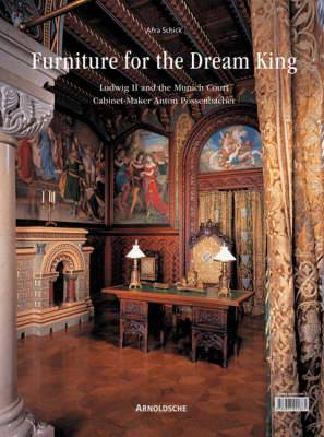 Furniture for the Dream King: Ludwig II and Anton Possenbacher, Munich Cabinet-maker to the Bavarian Court