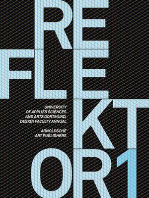 Reflektor 01: University of Applied Sciences and Arts, Dortmund, Design Faculty Annual