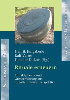Rituale Erneuern: Ritualdynamik Und Grenzerfahrungen Aus Interdisziplinarer Perspektive