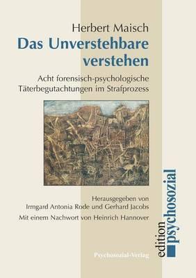 Das Unverstehbare Verstehen: Acht Forensisch-Psychologische Taterbegutachtungen Im Strafprozess
