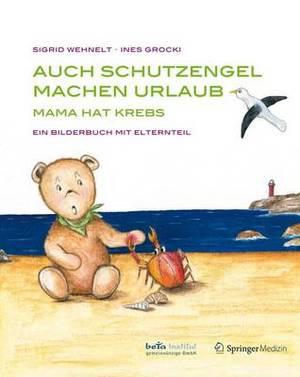 Auch Schutzengel Machen Urlaub: Mama Hat Krebs - Ein Bilderbuch Mit Elternteil